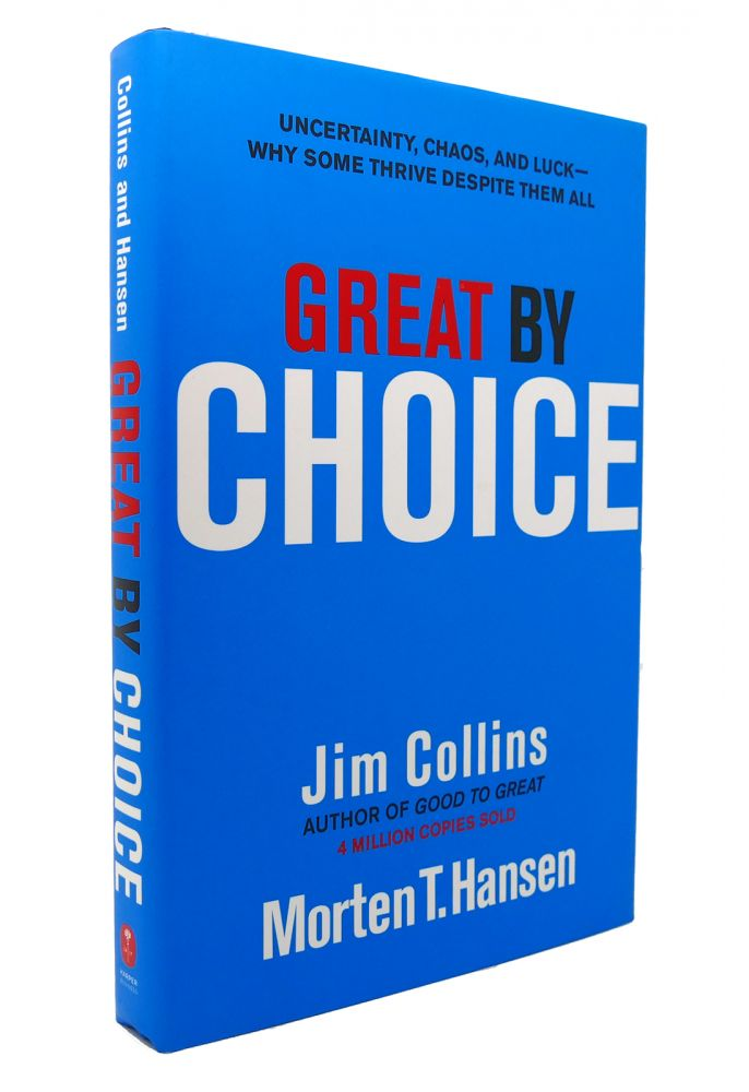 GREAT BY CHOICE Uncertainty, Chaos, and Luck--Why Some Thrive Despite Them All. Jim Collins Morten T. Hansen.