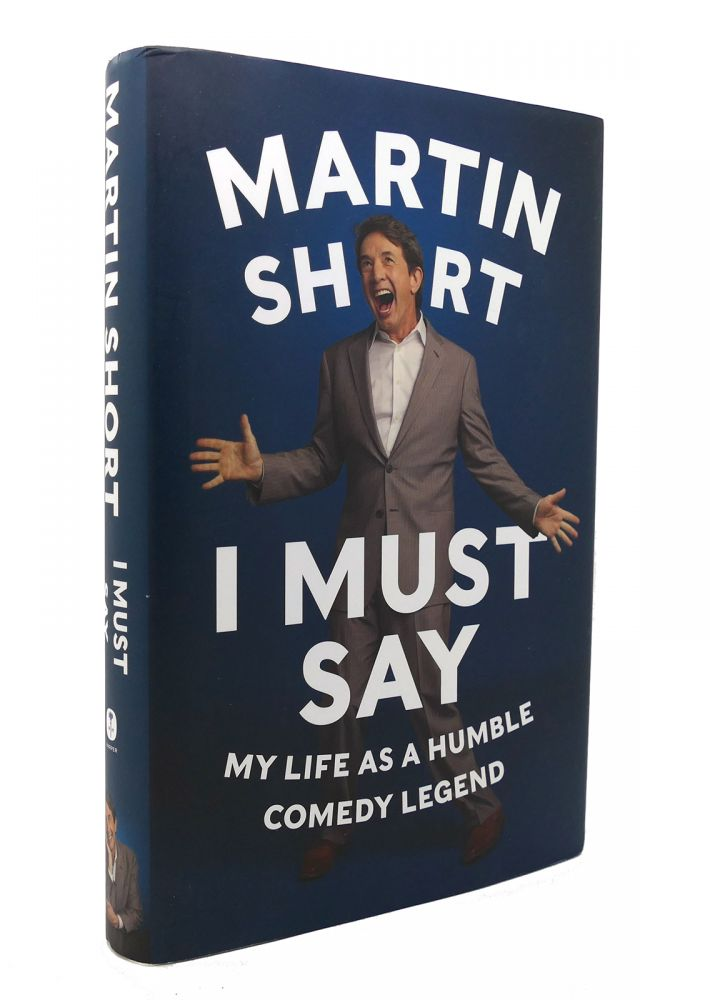 I MUST SAY My Life As a Humble Comedy Legend. Martin Short.