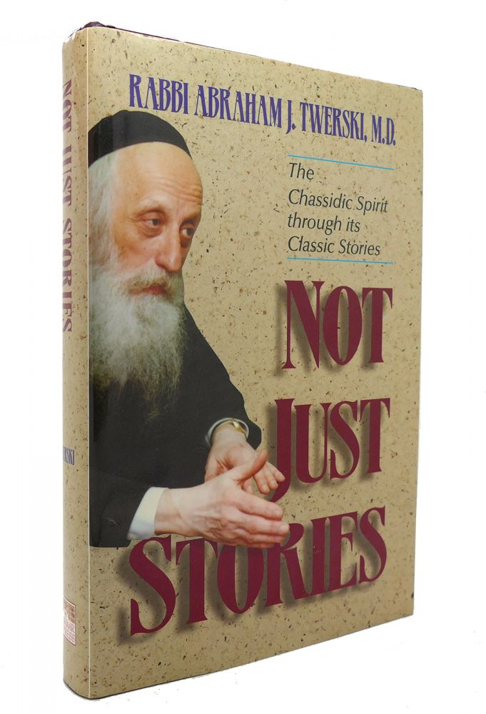 NOT JUST STORIES The Chassidic Spirit through its Classic Stories. Abraham J. Twerski.
