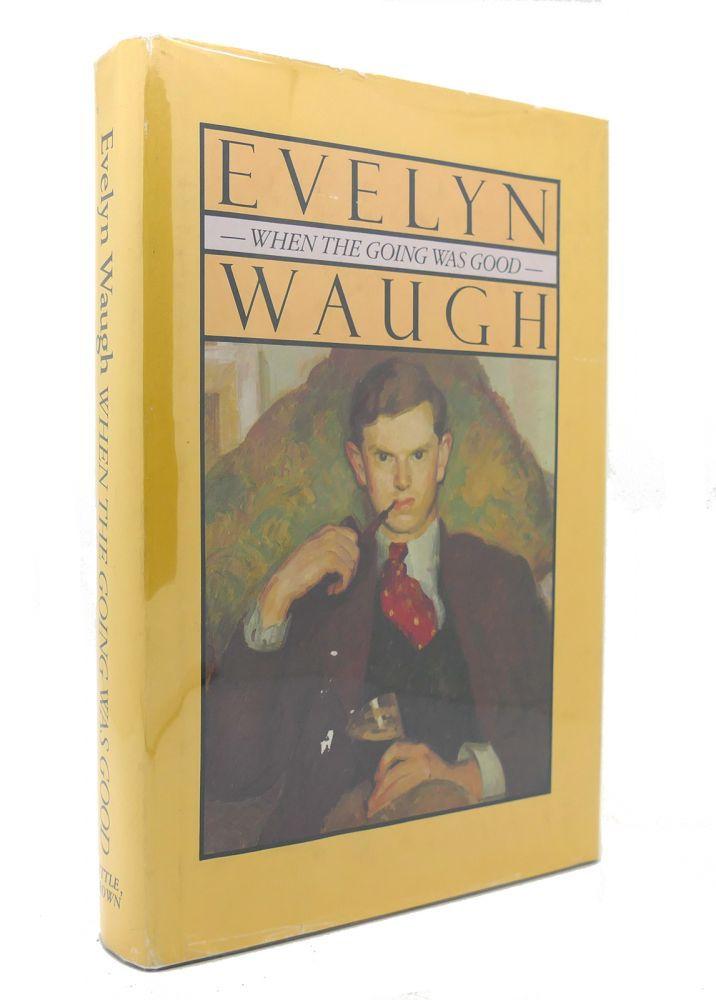 WHEN THE GOING WAS GOOD. Evelyn Waugh.