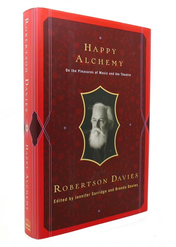HAPPY ALCHEMY On the Pleasures of Music and the Theatre. Robertson Davies, Brenda Davies.