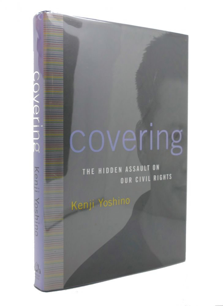 COVERING The Hidden Assault on Our Civil Rights. Kenji Yoshino.