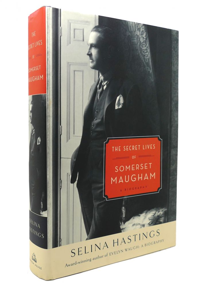 THE SECRET LIVES OF SOMERSET MAUGHAM A Biography. Selina Hastings.