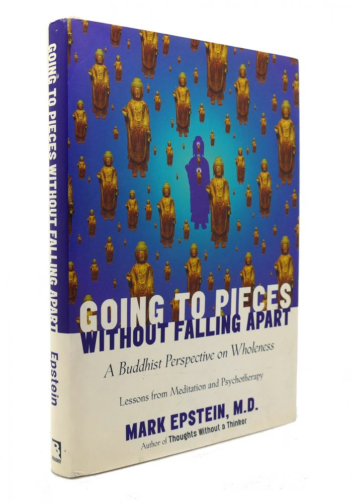 GOING TO PIECES WITHOUT FALLING APART A Buddhist Perspective on Wholeness. Mark Epstein.