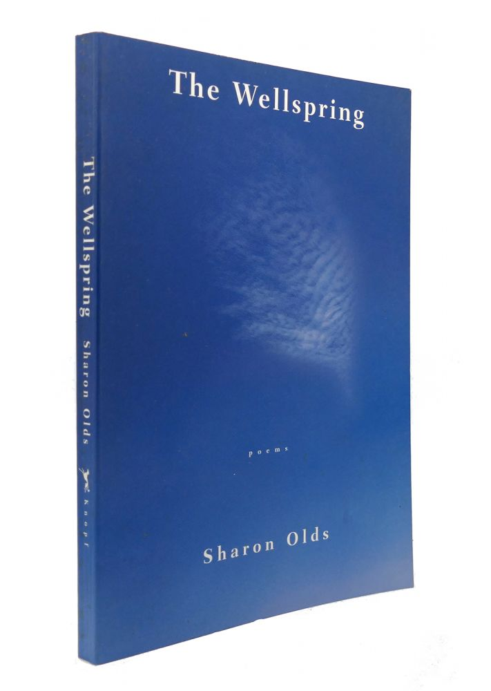 THE WELLSPRING Poems. Sharon Olds.