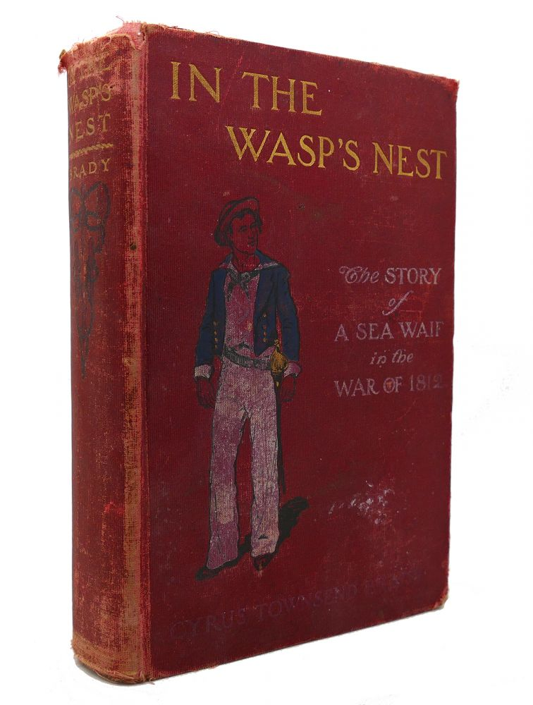 IN THE WASP'S NEST The Story of a Sea Waif in the War of 1812. Cyrus Townsend Brady.