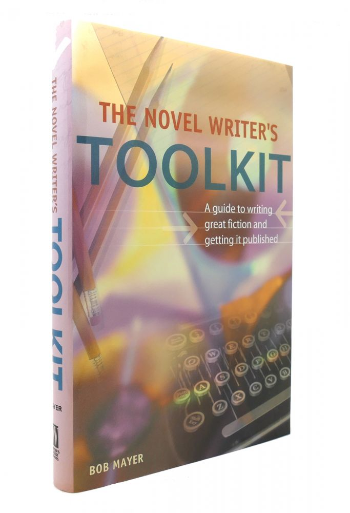 THE NOVEL WRITER'S TOOLKIT A Guide to Writing Novels and Getting ...