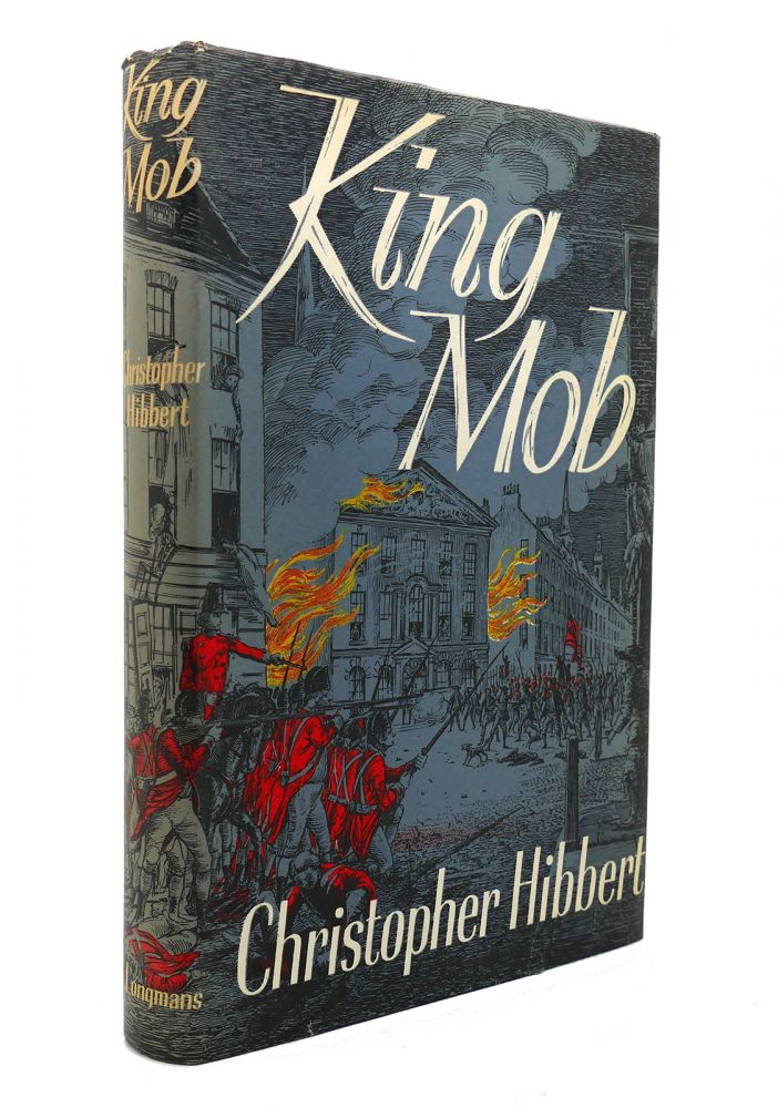 KING MOB The Story of Lord George Gordon and the Riots of 1780. Christopher Hibbert.