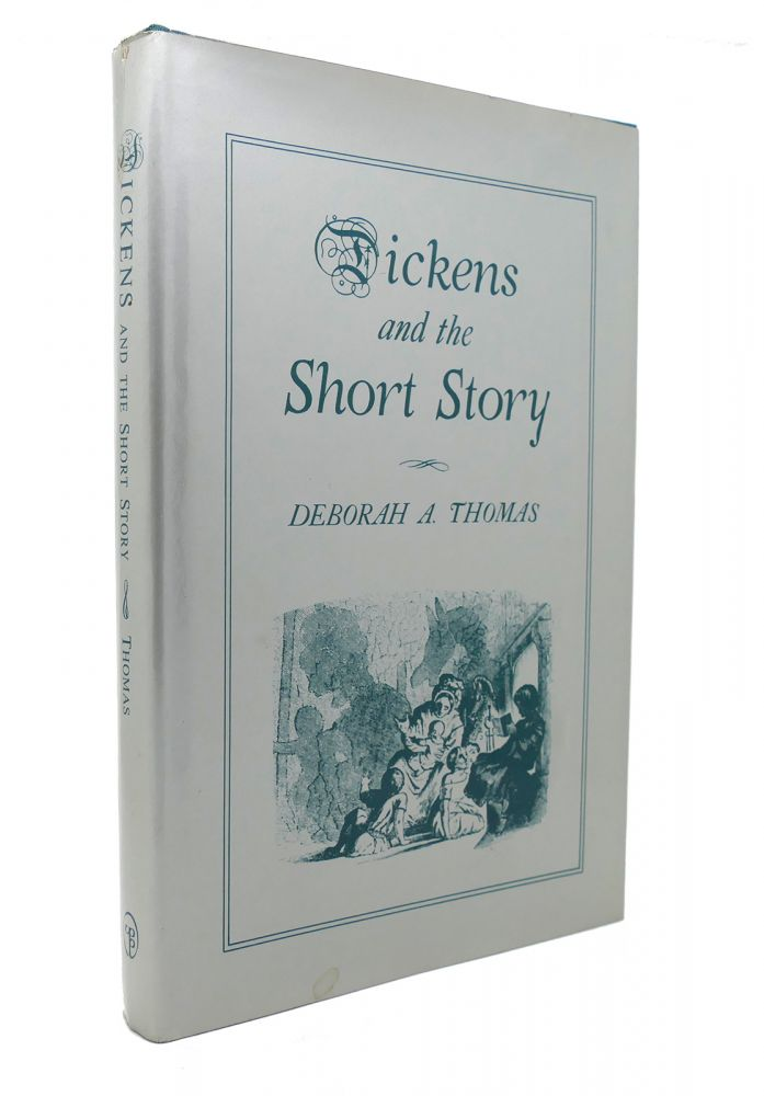 DICKENS AND THE SHORT STORY. Deborah A. Thomas.