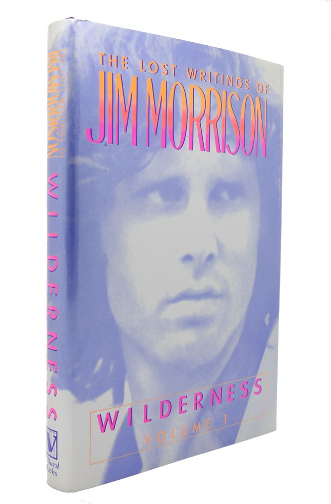 THE LOST WRITINGS OF JIM MORRISON, VOL. 1 Wilderness. Columbus Courson.