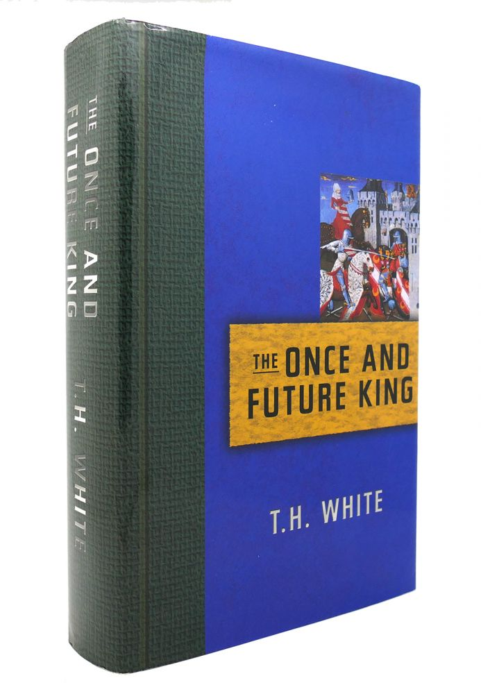 THE ONCE AND FUTURE KING. Terence Hanbury White.