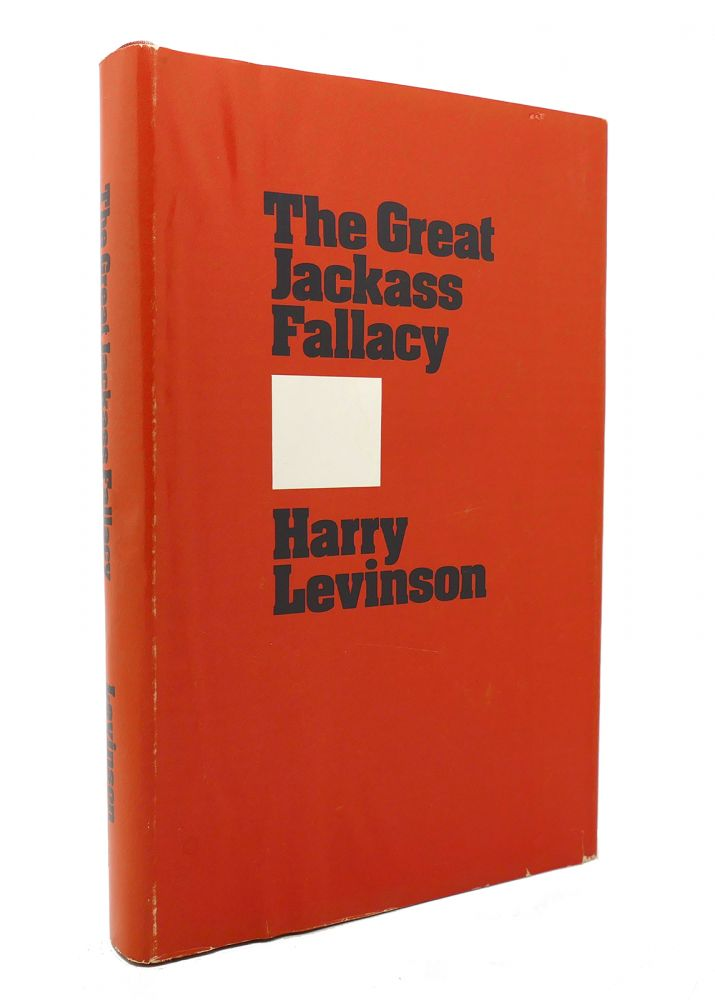 THE GREAT JACKASS FALLACY. Harry Levinson.