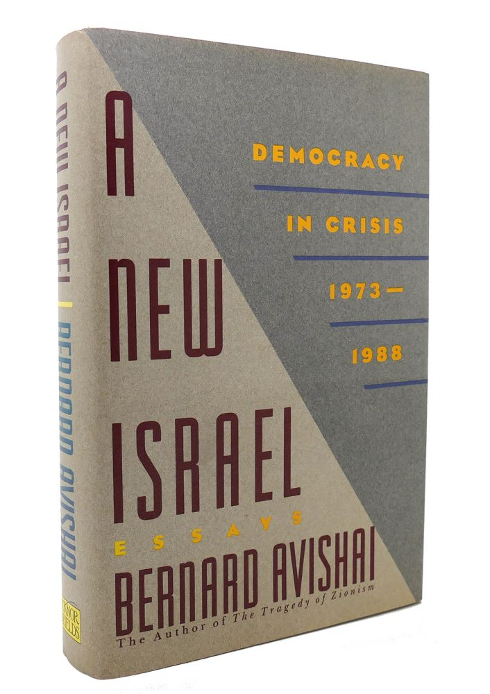 A NEW ISRAEL Democracy in Crisis, 1973-1988 : Essays. Bernard Avishai.