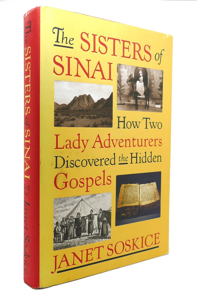 THE SISTERS OF SINAI How Two Lady Adventurers Discovered the Hidden Gospels. Janet Soskice.