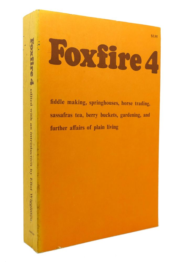 FOXFIRE 4 Fiddle Making, Spring Houses, Horse Trading, Sassafras Tea, Berry Buckets, Gardening. Eliot Wigginton.