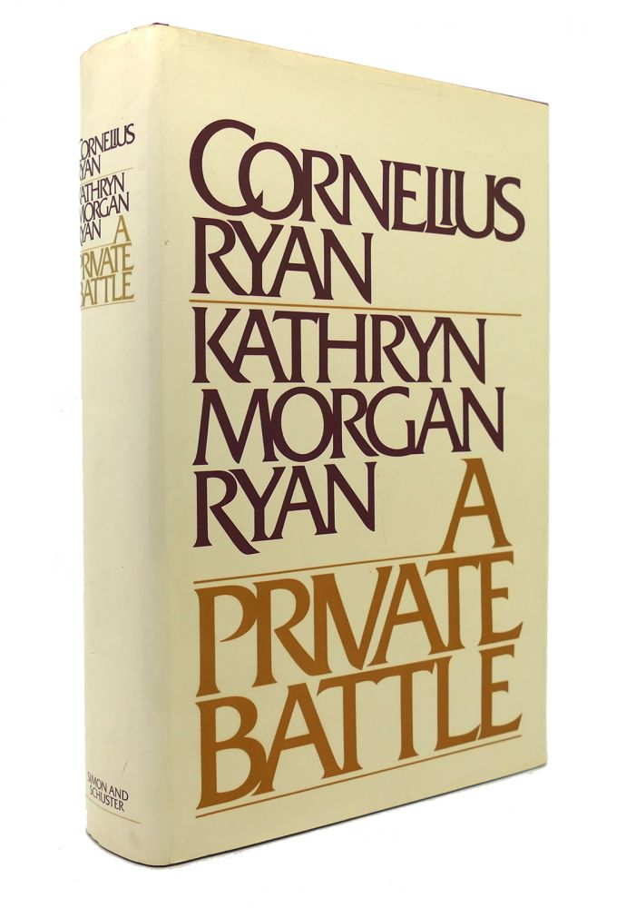 A PRIVATE BATTLE. Cornelius Ryan, Kathryn Morgan Ryan.