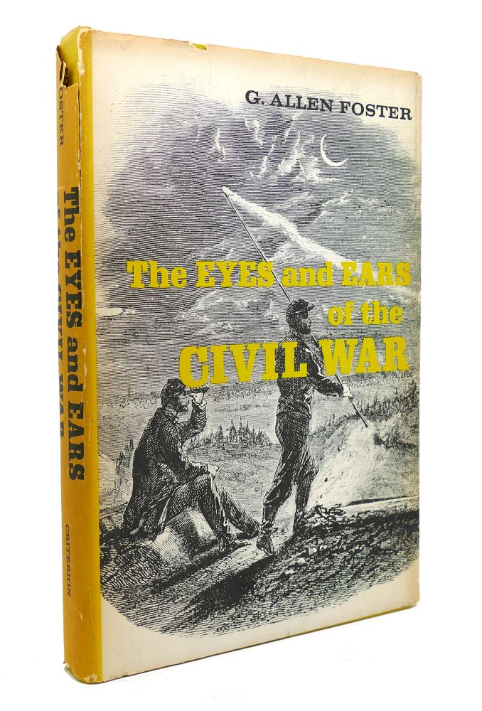 THE EYES AND EARS OF THE CIVIL WAR. G. Allen Foster.