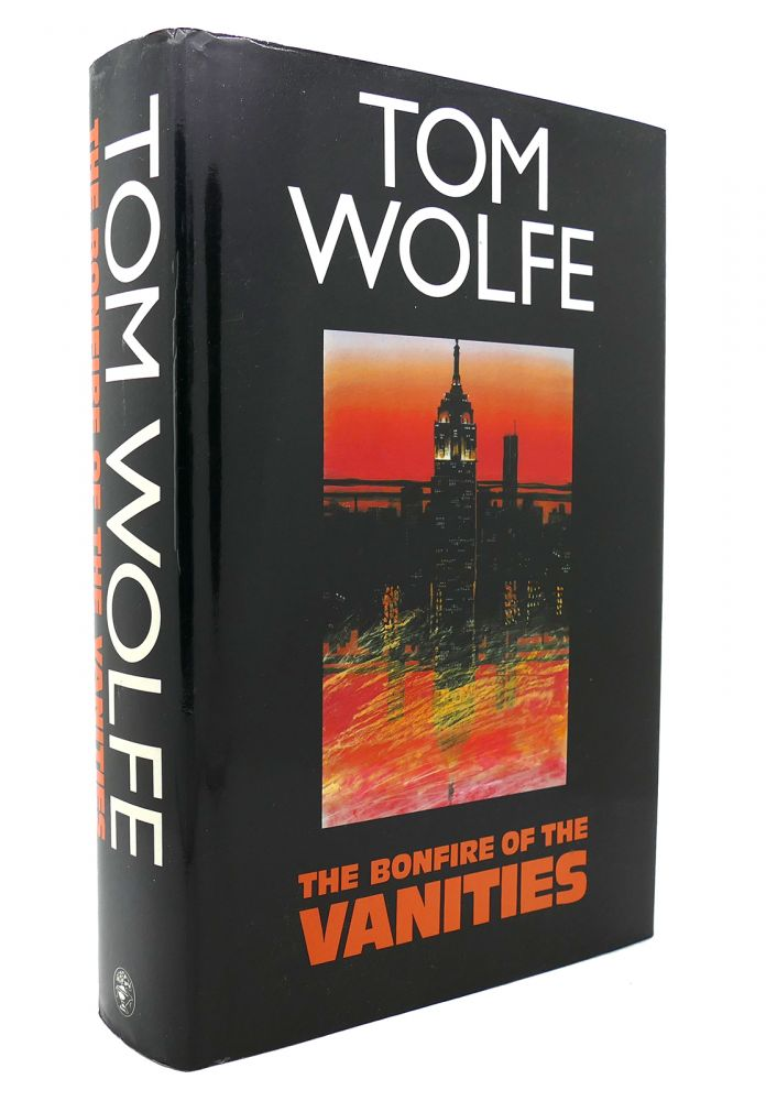 THE BONFIRE OF THE VANITIES. Tom Wolfe.