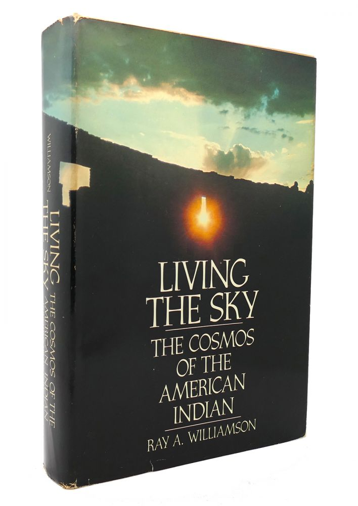 LIVING THE SKY The Cosmos of the American Indian. Ray A. Williamson.