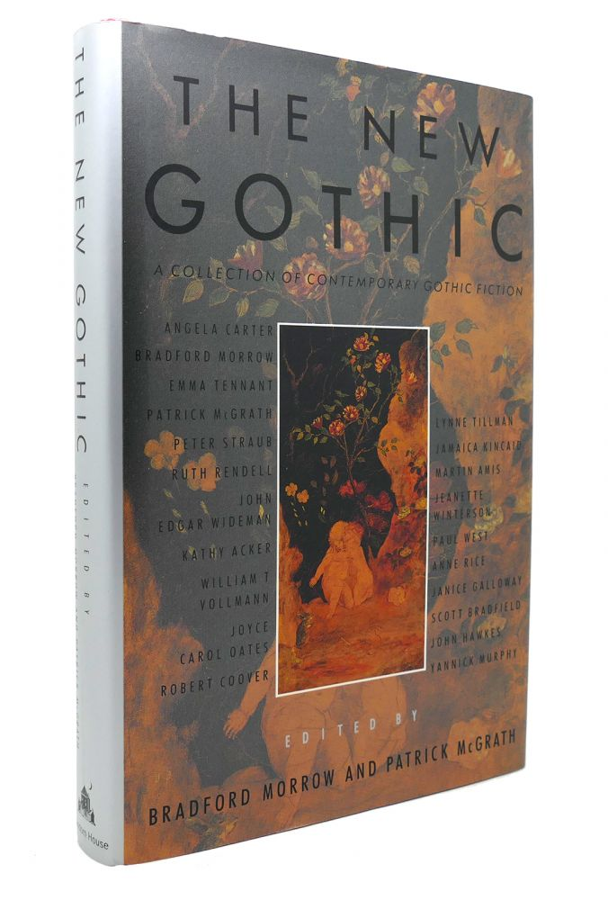 THE NEW GOTHIC A Collection of Contemporary Gothic Fiction. Bradford Morrow.