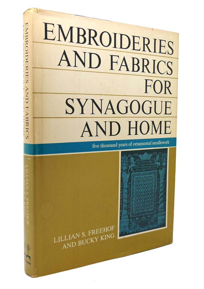 EMBROIDERIES AND FABRICS FOR SYNAGOGUE AND HOME. Bucky King Lillian S. Freehof.