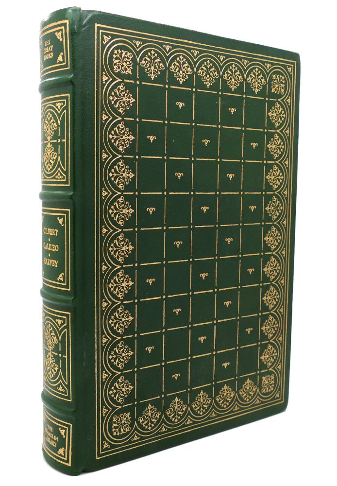 THE SELECTED WRITINGS OF WILLIAM GILBERT, GALILEO GALILEI, WILLIAM HARVEY Franklin Library. Galileo Harvey William Gilbert.