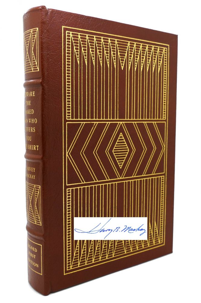 BEWARE THE NAKED MAN WHO OFFERS YOU HIS SHIRT : Signed Easton Press. Harvey Mackay.