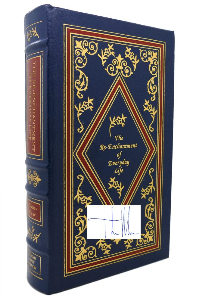 THE RE-ENCHANTMENT OF EVERYDAY LIFE Signed Easton Press. Thomas Moore.