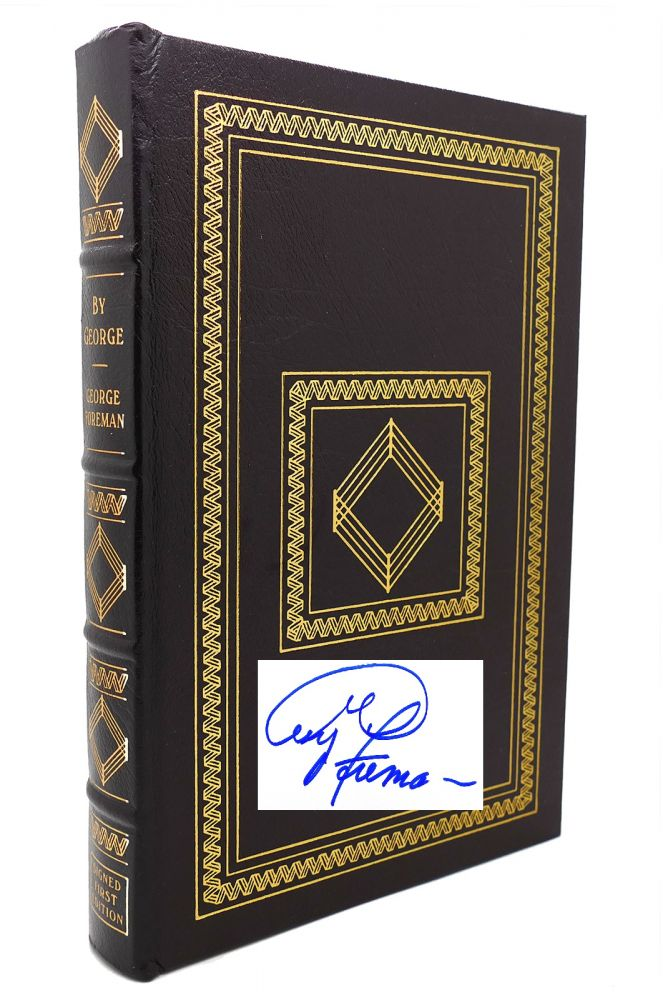 BY GEORGE : Signed Easton Press. George Foreman.