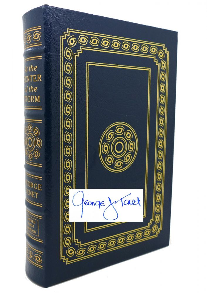 AT THE CENTER OF THE STORM Signed Easton Press. George Tenet.