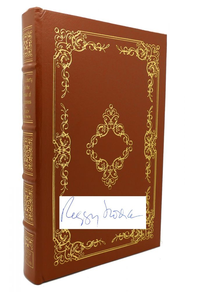 LIFE, LIBERTY AND THE PURSUIT OF HAPPINESS Signed Easton Press. Peggy Noonan.