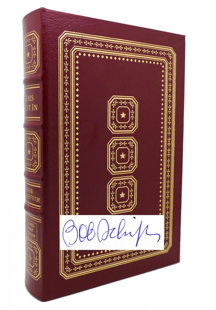 THIS JUST IN Signed Easton Press. Bob Schieffer.