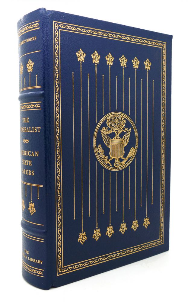THE FEDERALIST AMERICAN STATE PAPERS Franklin Library Great Books of the Western World. James Madison Alexander Hamilton, John Jay.