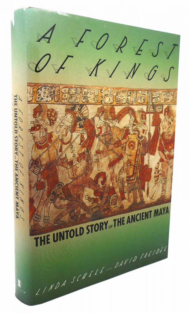 A FOREST OF KINGS The Untold Story of the Ancient Maya. Linda Schele, David Freidel.
