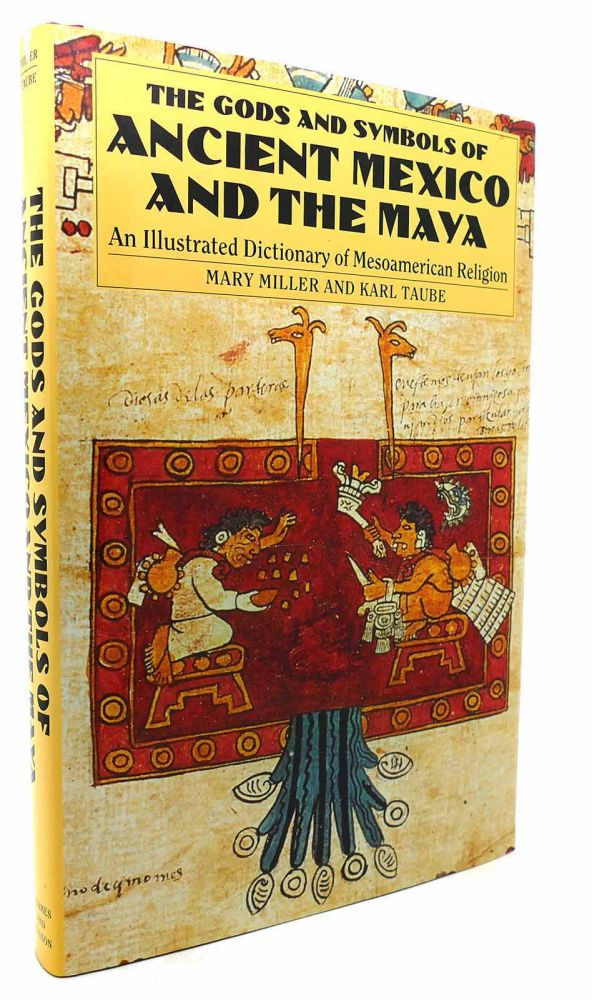 THE GODS AND SYMBOLS OF ANCIENT MEXICO AND THE MAYA An Illustrated Dictionary of Mesoamerican Religion. Mary Miller, Karl Taube.