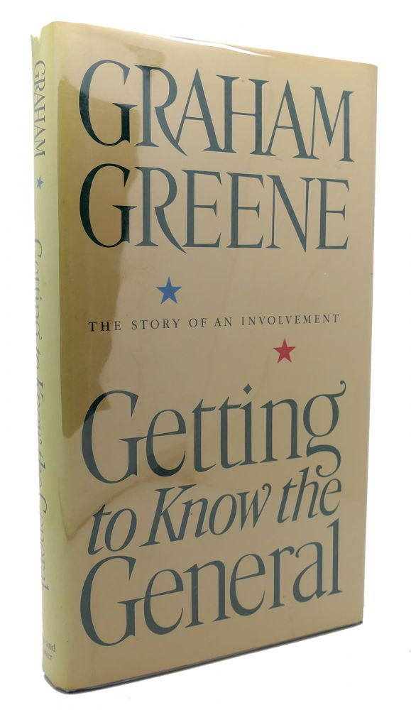 GETTING TO KNOW THE GENERAL The Story of an Involvement. Graham Greene.