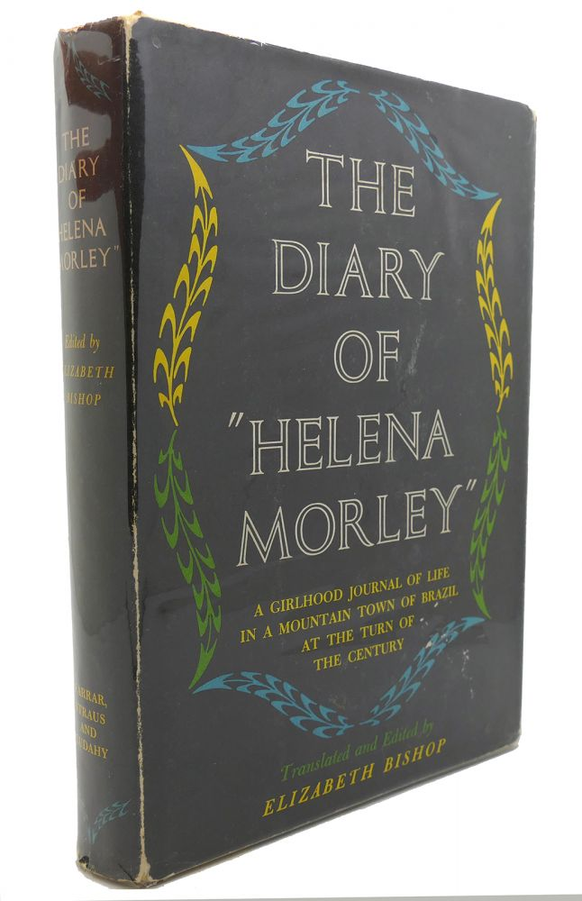 """THE DIARY OF """"HELENA MORLEY"""" A Childhood Journal of Life in a Mountain Town of Brazil At the Turn of the Century. Helena Morley, Elizabeth Bishop."""