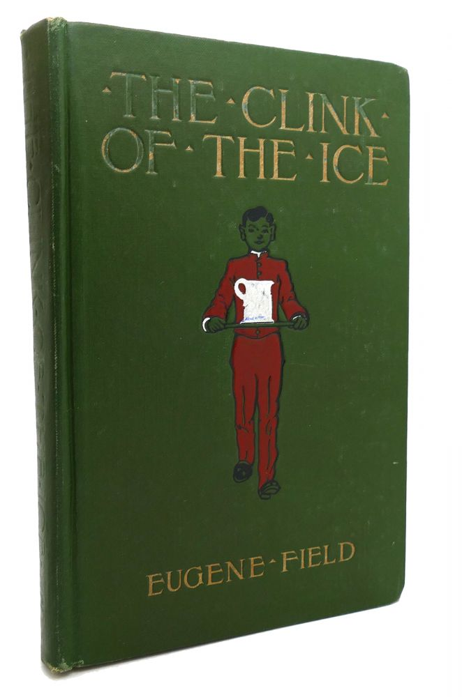 THE CLINK OF THE ICE AND OTHER POEMS WORTH READING. Eugene Field.