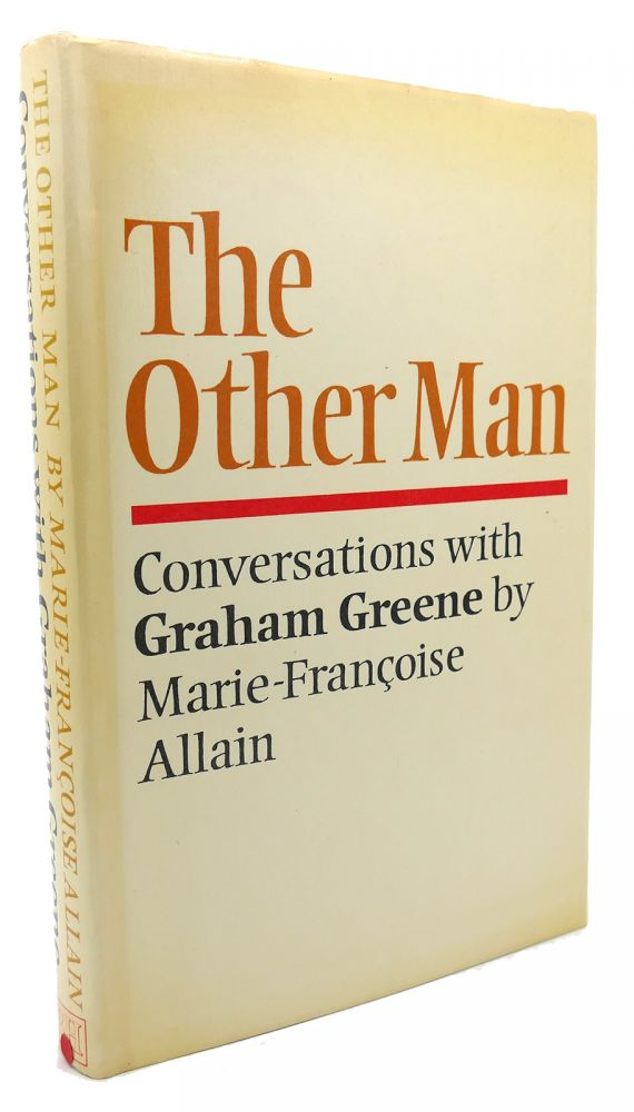 THE OTHER MAN Conversations with Graham Greene. Marie-Francoise Allain, Graham Greene.