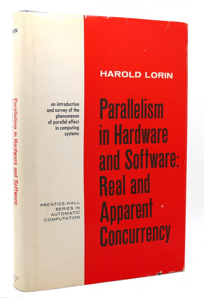 PARALLELISM IN HARDWARE AND SOFTWARE; Real and Apparent Concurrency. Harold Lorin.