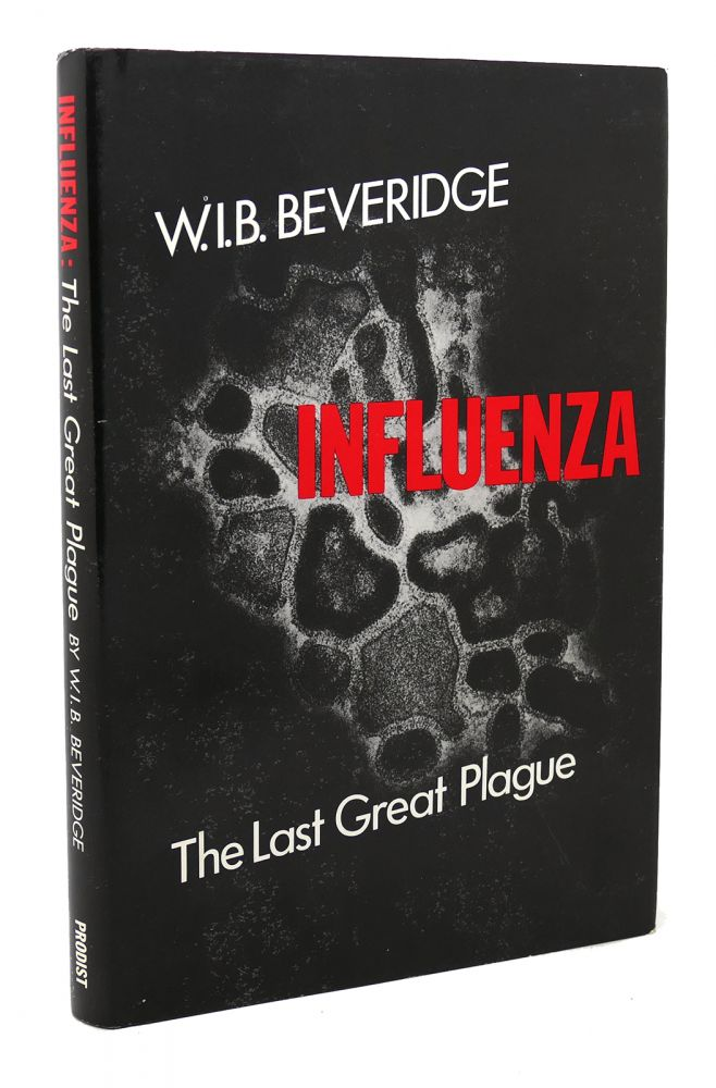 INFLUENZA The Last Great Plague. an Unfinished Story of Discovery. W. I. B. Beveridge.