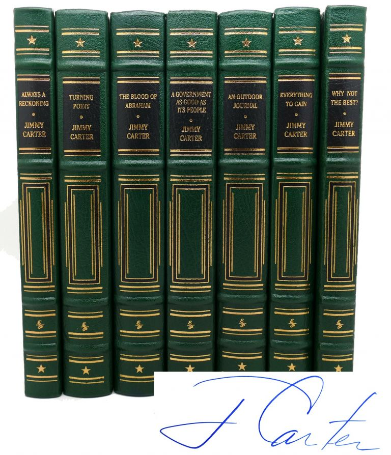 ALWAYS A RECKONING WHY NOT THE BEST? , AN OUTDOOR JOURNAL, TURNING POINT, A GOVERNMENT AS GOOD AS ITS PEOPLE, THE BLOOD OF ABRAHAM, EVERYTHING TO GAIN. Easton Press Collector's Edition 7 (Signed) Volume Set. Jimmy Carter.