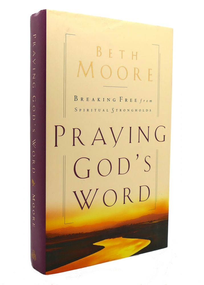 PRAYING GOD'S WORD Breaking Free from Spiritual Strongholds. Beth Moore.