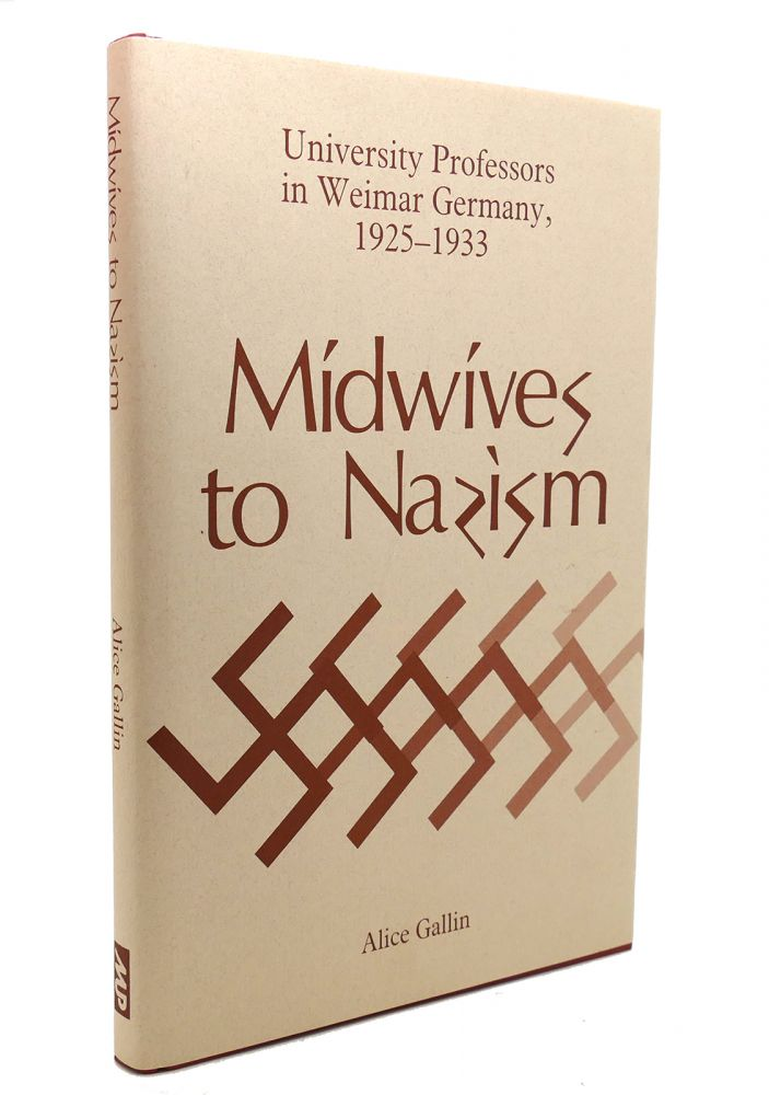 MIDWIVES TO NAZISM University Professors in Weimar Germany, 1925-1933. Alice Gallin.