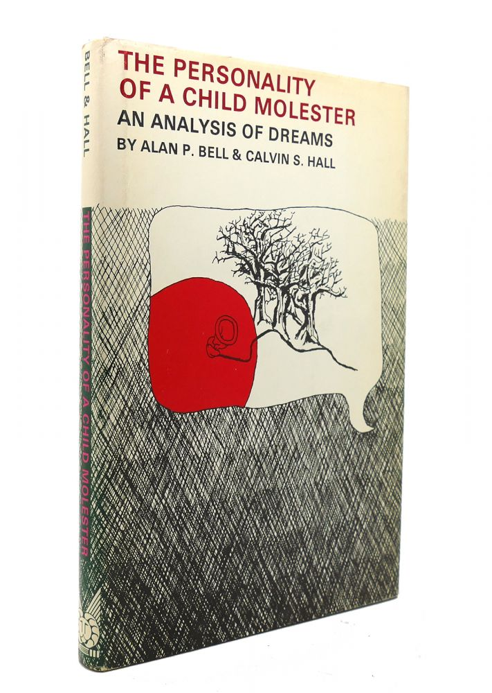THE PERSONALITY OF A CHILD MOLESTER An Analysis of Dreams, Alan P. Bell, Calvin S. Hall.