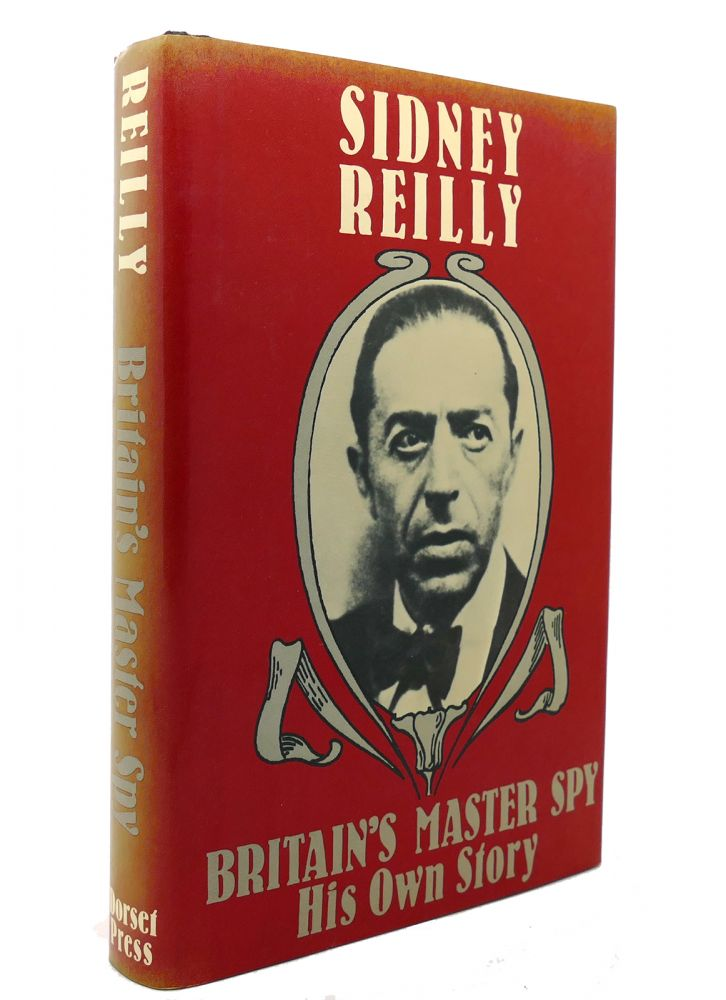 BRITAIN'S MASTER SPY The Adventures of Sidney Reilly. Sidney Reilly.