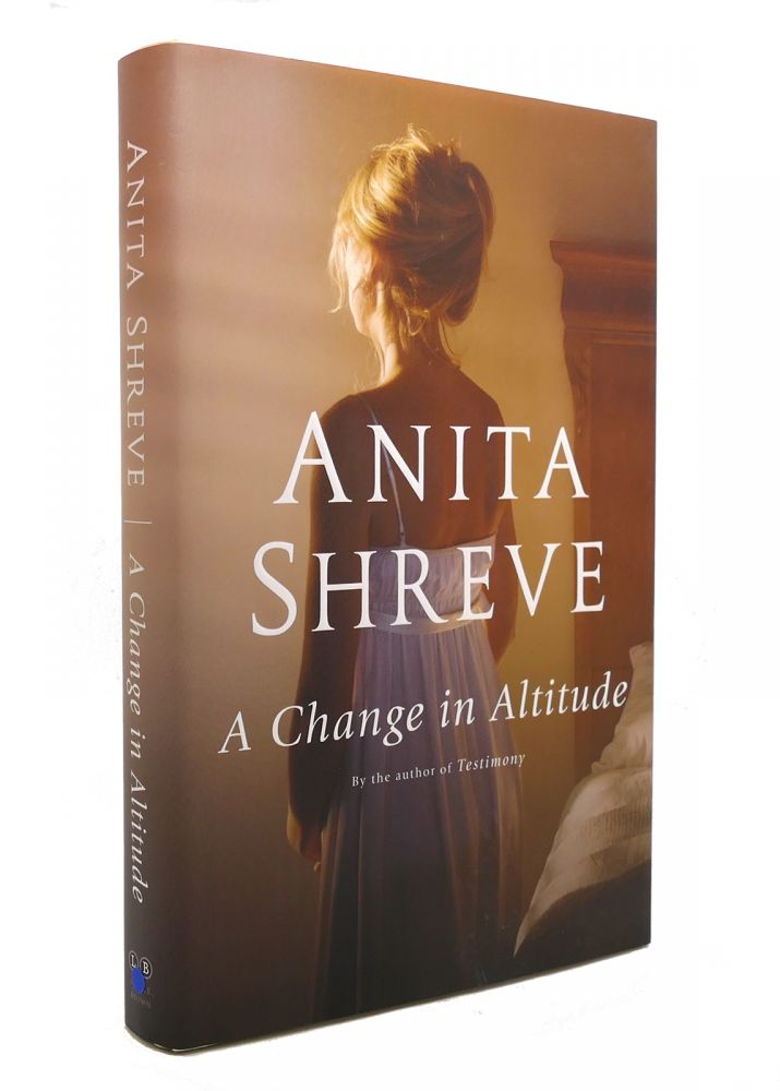 A CHANGE IN ALTITUDE A Novel. Anita Shreve.