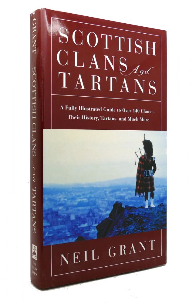SCOTTISH CLANS AND TARTANS A Fully Illustrated Guide to over 140 Clans-Their History, Tartans, and Much More. Neil Grant.