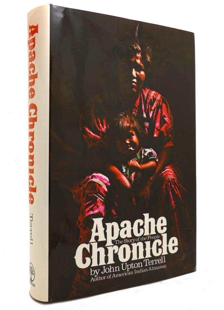 APACHE CHRONICLE The Story of the People. John Upton Terrell.