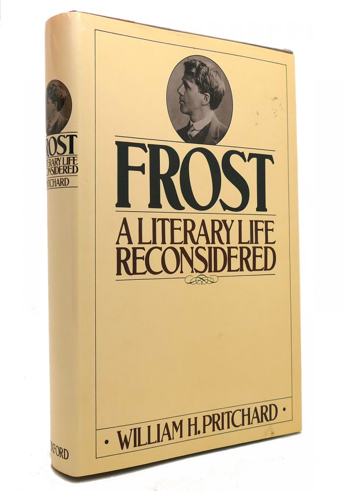FROST A Literary Life Reconsidered. William H. Pritchard.